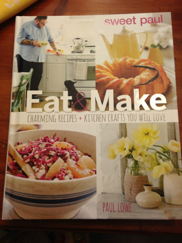 Sweet Paul: Eat & Make